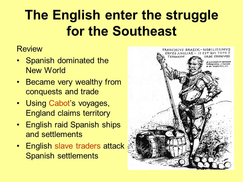 English Colonization 1606 – charter given to the Virginia Company to establish a colony … Jamestown By 1700 England had colonies on most of the east coast English Goals in Colonization 1.Hold claims and territory 2.Economic gain, mercantilism 3.Land for the poor 4.Religious freedom Pilgrims – established Plymouth