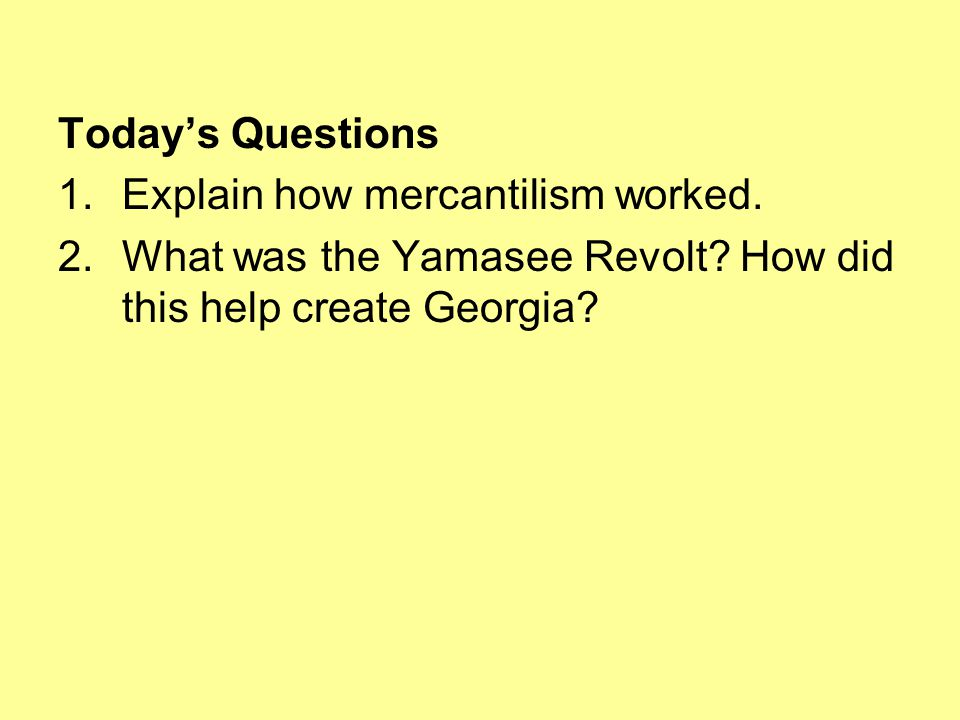 Today's Questions 1.Explain how mercantilism worked.