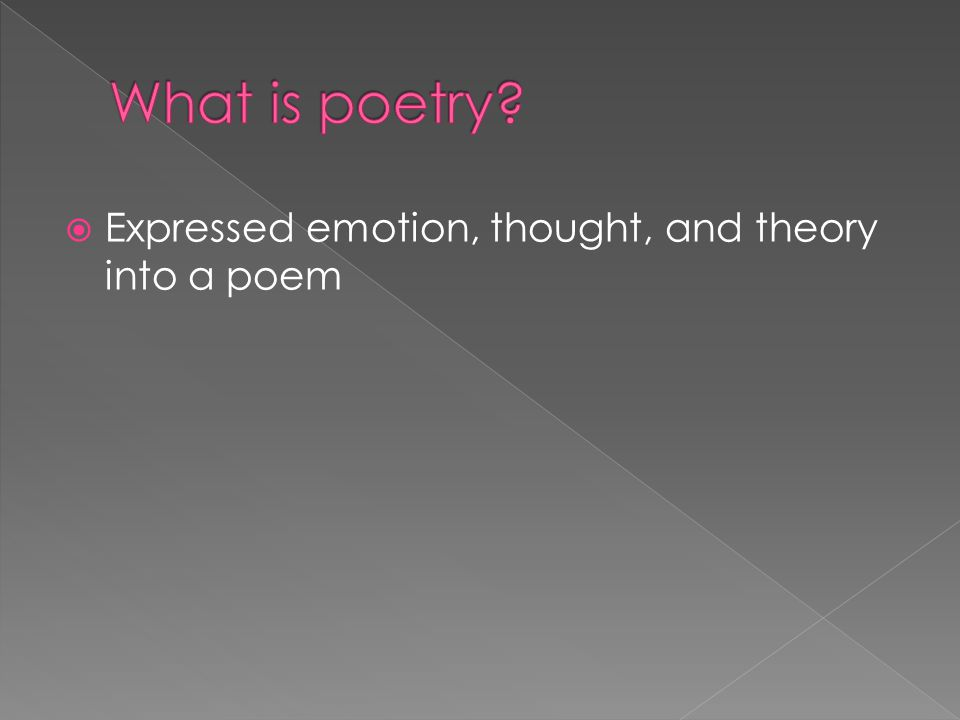  Expressed emotion, thought, and theory into a poem