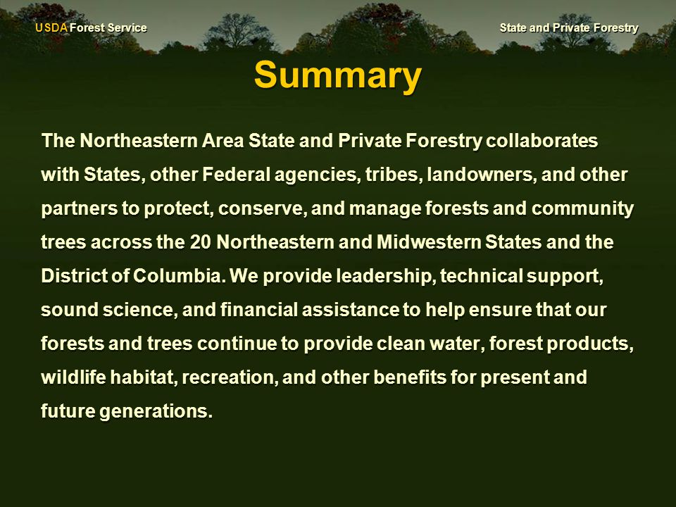 USDA Forest Service State and Private Forestry Summary The Northeastern Area State and Private Forestry collaborates with States, other Federal agencies, tribes, landowners, and other partners to protect, conserve, and manage forests and community trees across the 20 Northeastern and Midwestern States and the District of Columbia.