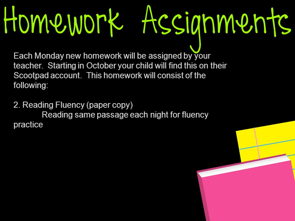 Each Monday new homework will be assigned by your teacher.