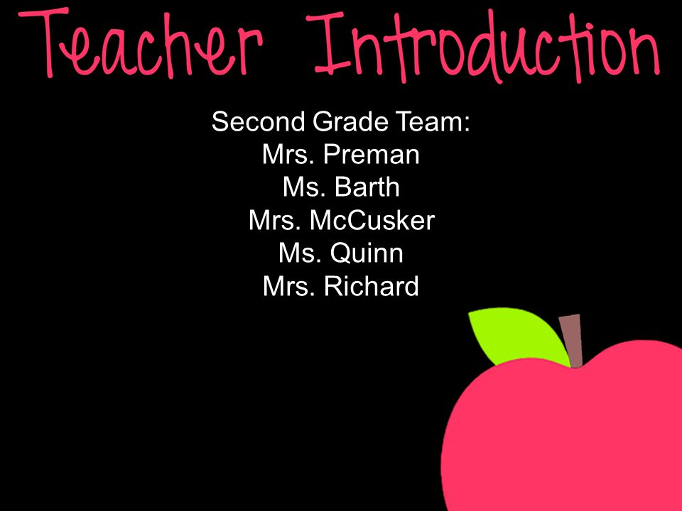 Second Grade Team: Mrs. Preman Ms. Barth Mrs. McCusker Ms. Quinn Mrs. Richard