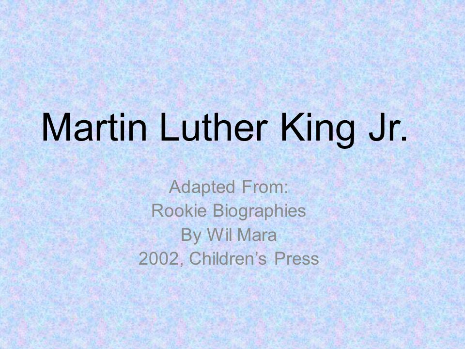 Martin Luther King Jr. Adapted From: Rookie Biographies By Wil Mara 2002, Children's Press