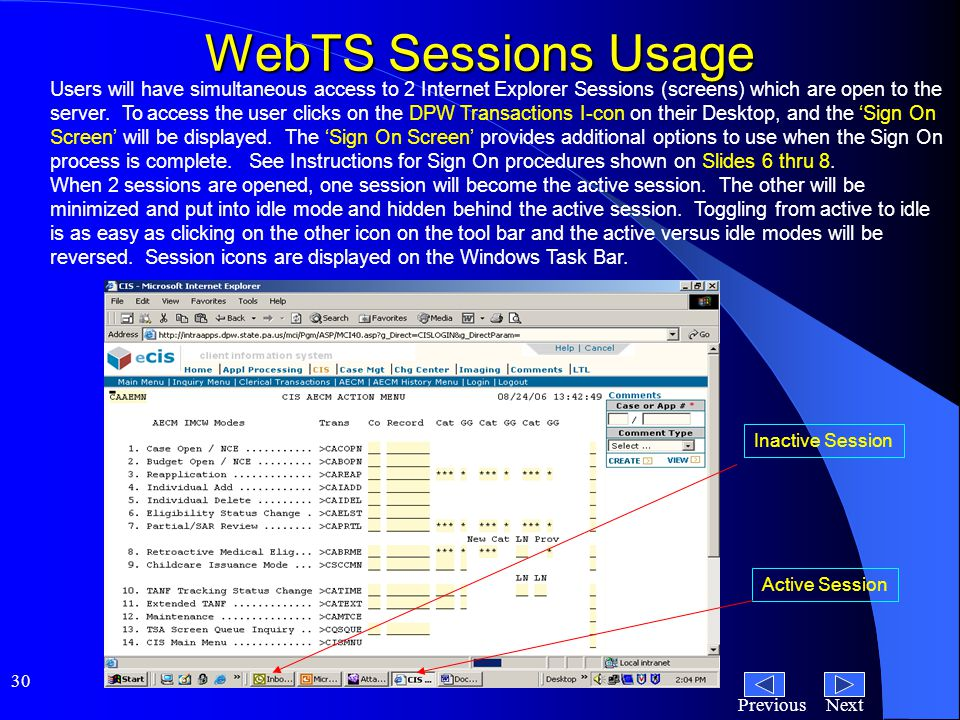 NextPrevious 30 WebTS Sessions Usage Users will have simultaneous access to 2 Internet Explorer Sessions (screens) which are open to the server.