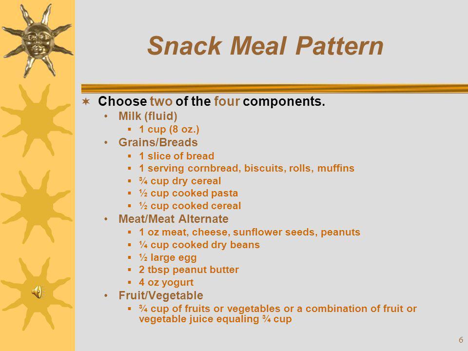 7 Snack Meal Pattern  Do not combine 2 liquids (apple juice and milk).
