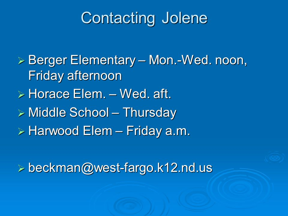 Contacting Jolene  Berger Elementary – Mon.-Wed. noon, Friday afternoon  Horace Elem.