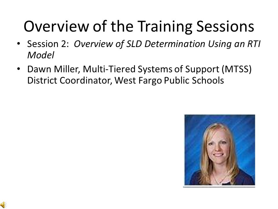 Overview of the Training Sessions Session 3: Using RTI in SLD Determination - Rate of Improvement (ROI) Session 4: Rule Out Factors Annette Kost, School Psychologist, Morton-Sioux Special Education Unit Brenda Lipp, School Psychologist, Bismarck Public Schools Julie Kost, School Psychologist, Bismarck Public Schools