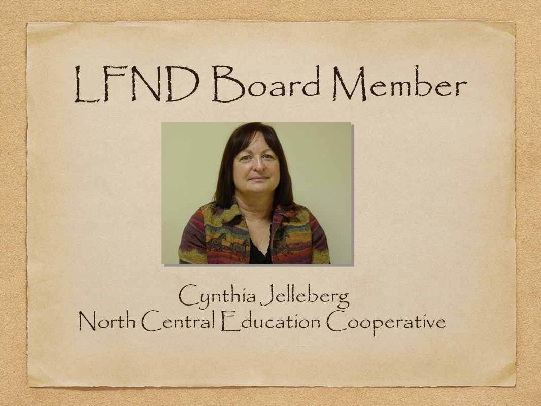 LFND Board Member Cynthia Jelleberg North Central Education Cooperative