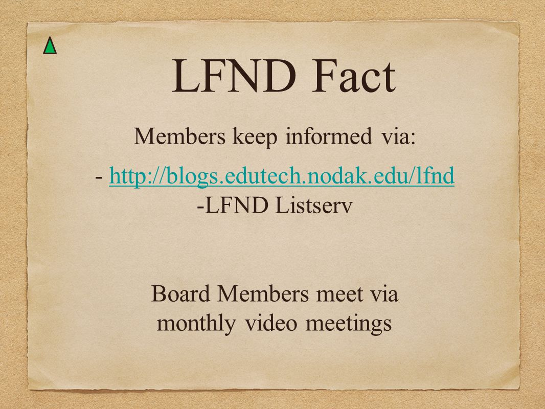 LFND Fact Members keep informed via: - http://blogs.edutech.nodak.edu/lfndhttp://blogs.edutech.nodak.edu/lfnd -LFND Listserv Board Members meet via mo