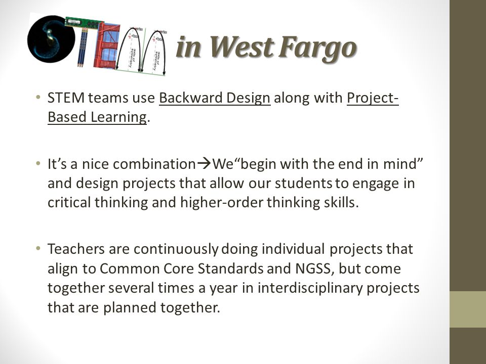 "STEMin West Fargo STEM teams use Backward Design along with Project- Based Learning. It's a nice combination  We""begin with the end in mind"" and desi"