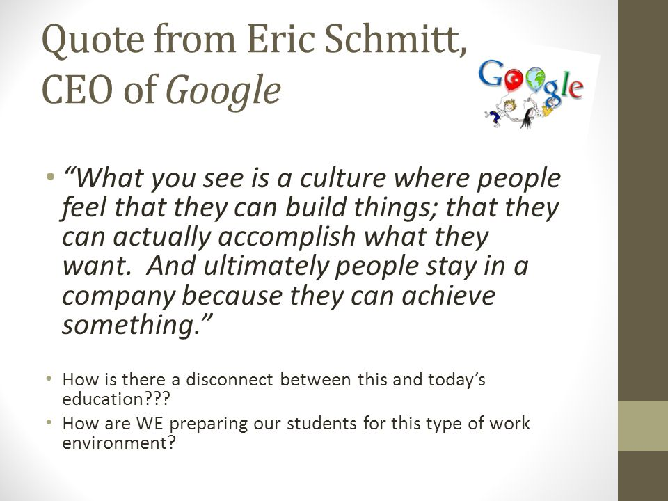 "Quote from Eric Schmitt, CEO of Google ""What you see is a culture where people feel that they can build things; that they can actually accomplish what"