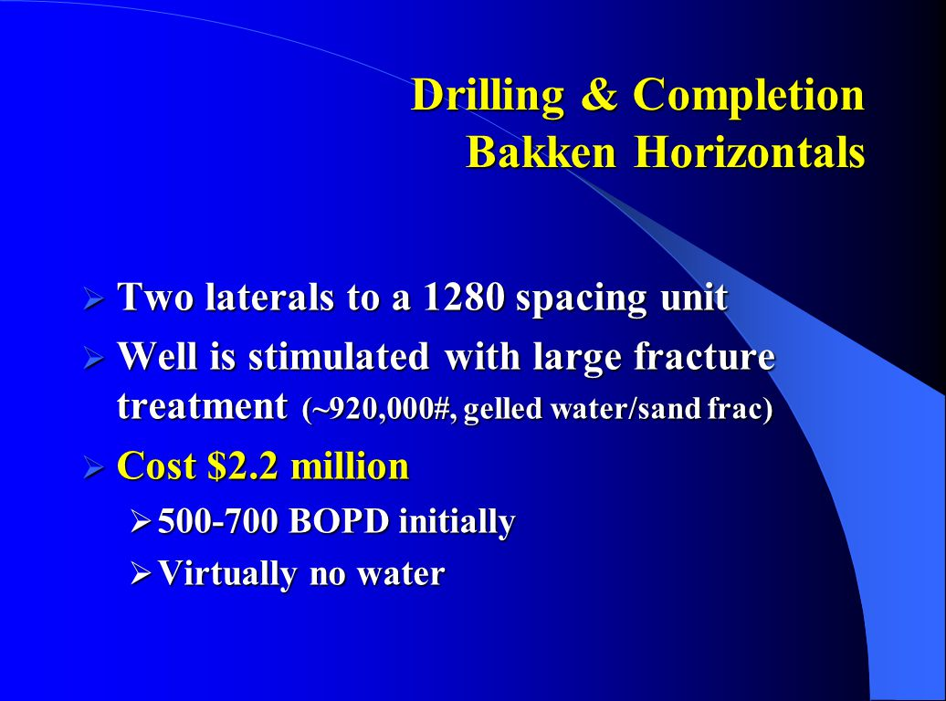 Drilling & Completion Bakken Horizontals  Two laterals to a 1280 spacing unit  Well is stimulated with large fracture treatment (~920,000#, gelled w