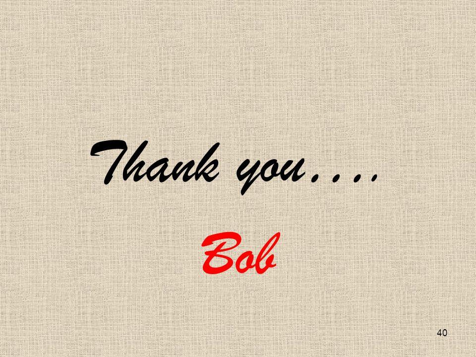 40 Thank you…. Bob