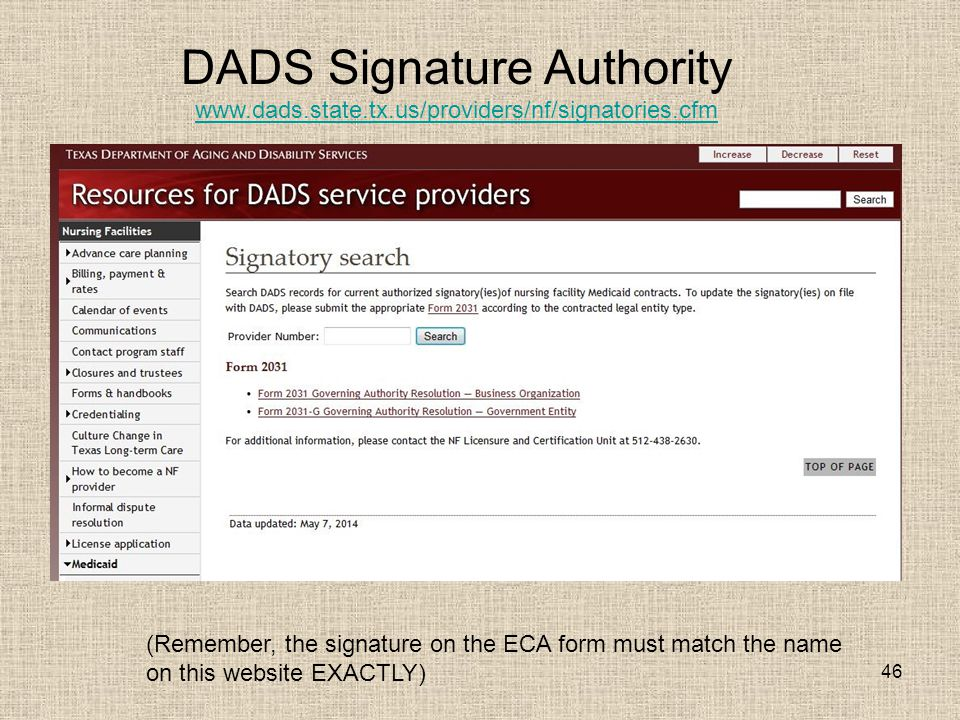 46 DADS Signature Authority www.dads.state.tx.us/providers/nf/signatories.cfm (Remember, the signature on the ECA form must match the name on this website EXACTLY)