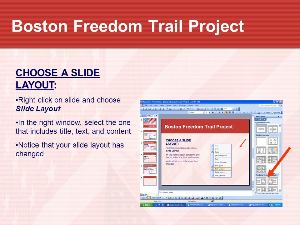 Boston Freedom Trail Project CHOOSE A SLIDE LAYOUT: Right click on slide and choose Slide Layout In the right window, select the one that includes title, text, and content Notice that your slide layout has changed
