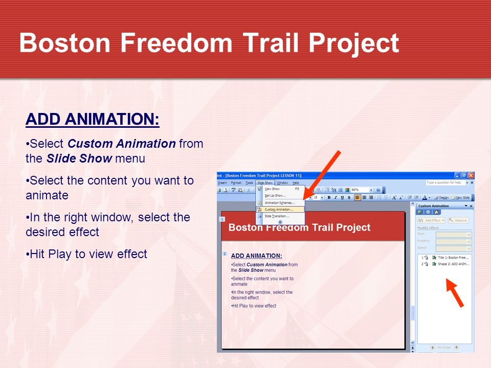 Boston Freedom Trail Project ADD ANIMATION: Select Custom Animation from the Slide Show menu Select the content you want to animate In the right windo