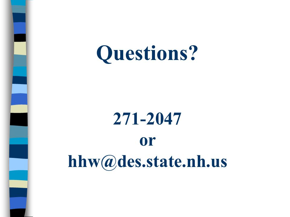 Questions? 271-2047 or hhw@des.state.nh.us