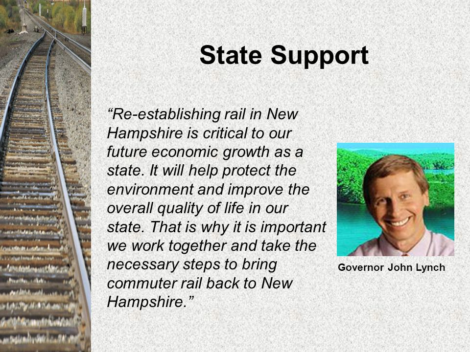 State Support Re-establishing rail in New Hampshire is critical to our future economic growth as a state.