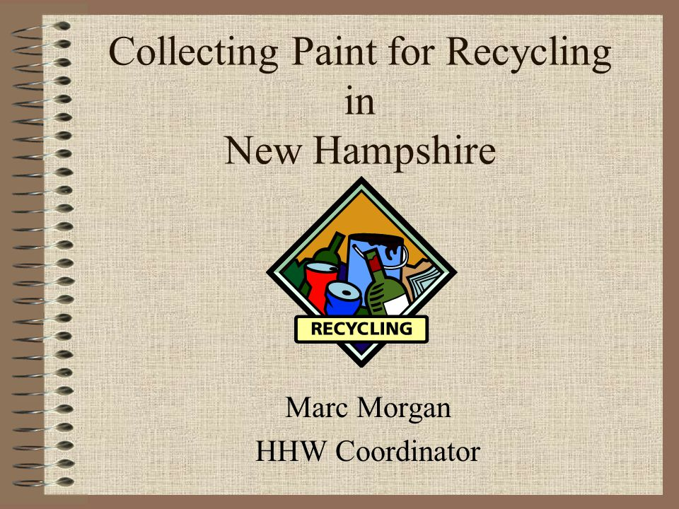 Collecting Paint for Recycling in New Hampshire Marc Morgan HHW Coordinator