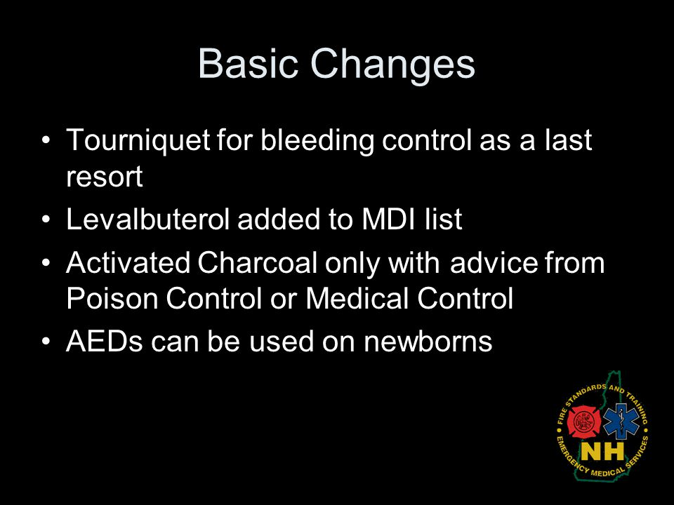 Basic Changes Tourniquet for bleeding control as a last resort Levalbuterol added to MDI list Activated Charcoal only with advice from Poison Control