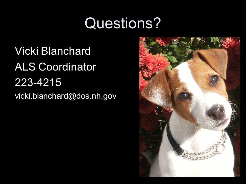 Questions? Vicki Blanchard ALS Coordinator 223-4215 vicki.blanchard@dos.nh.gov