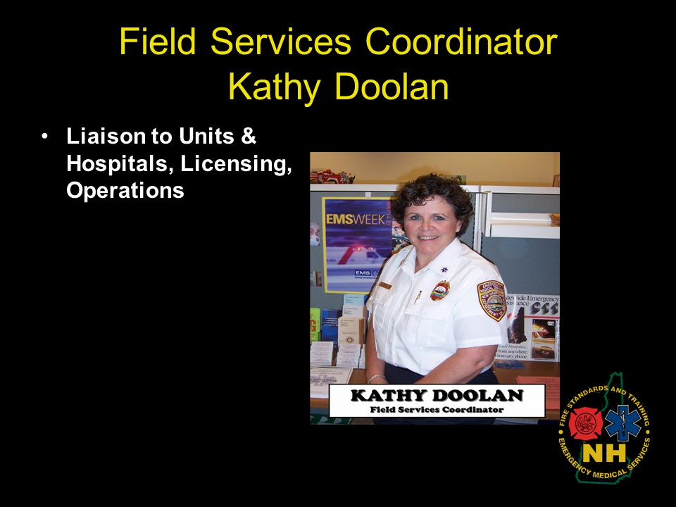 Field Services Coordinator Kathy Doolan Liaison to Units & Hospitals, Licensing, Operations
