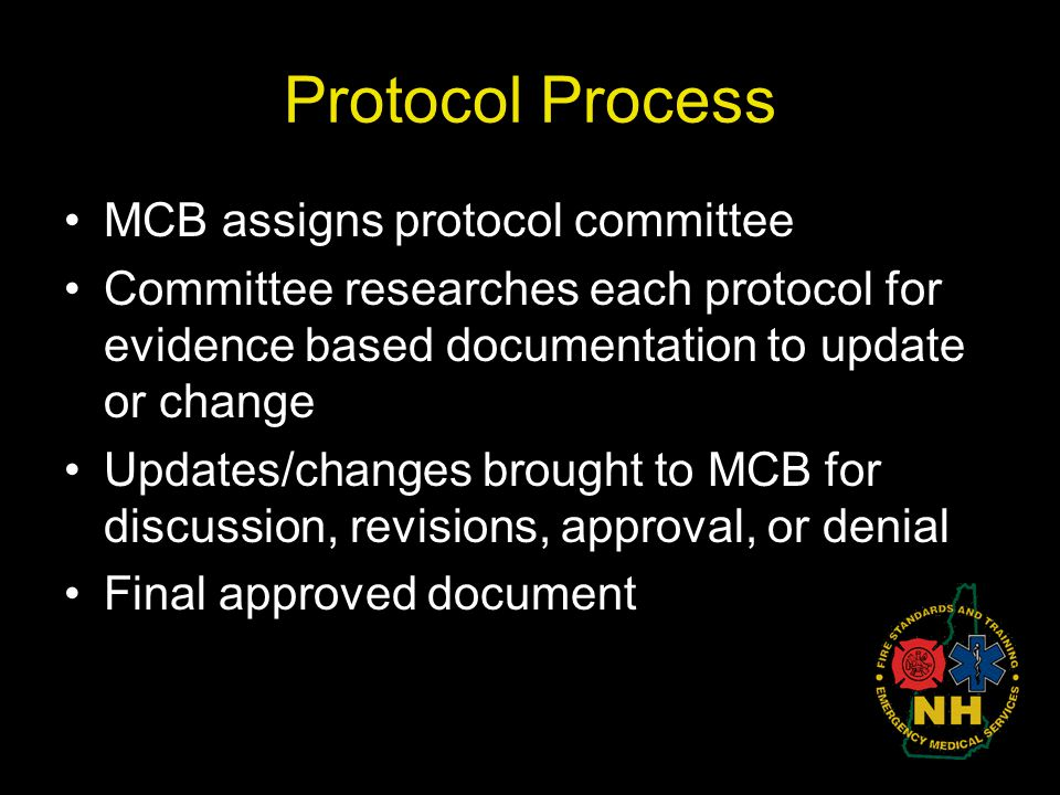 Protocol Process MCB assigns protocol committee Committee researches each protocol for evidence based documentation to update or change Updates/change
