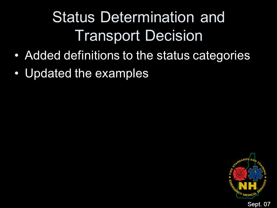 Status Determination and Transport Decision Added definitions to the status categories Updated the examples Sept. 07