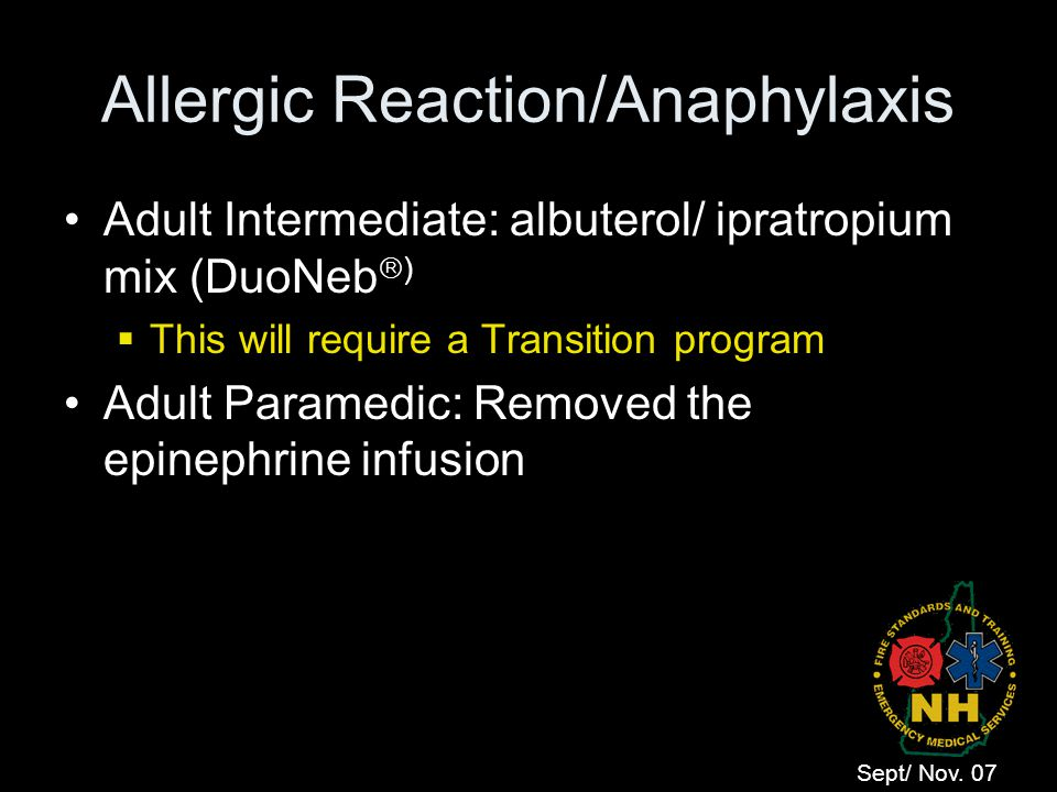 Allergic Reaction/Anaphylaxis Adult Intermediate: albuterol/ ipratropium mix (DuoNeb  )  This will require a Transition program Adult Paramedic: Rem