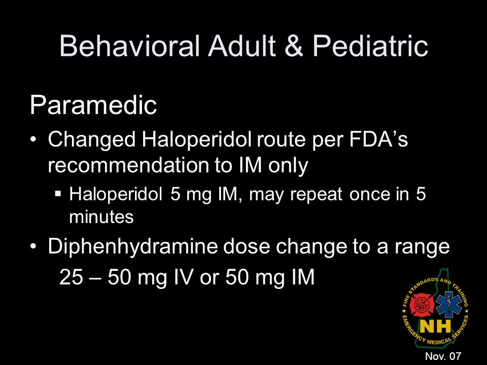 Behavioral Adult & Pediatric Paramedic Changed Haloperidol route per FDA's recommendation to IM only  Haloperidol 5 mg IM, may repeat once in 5 minut