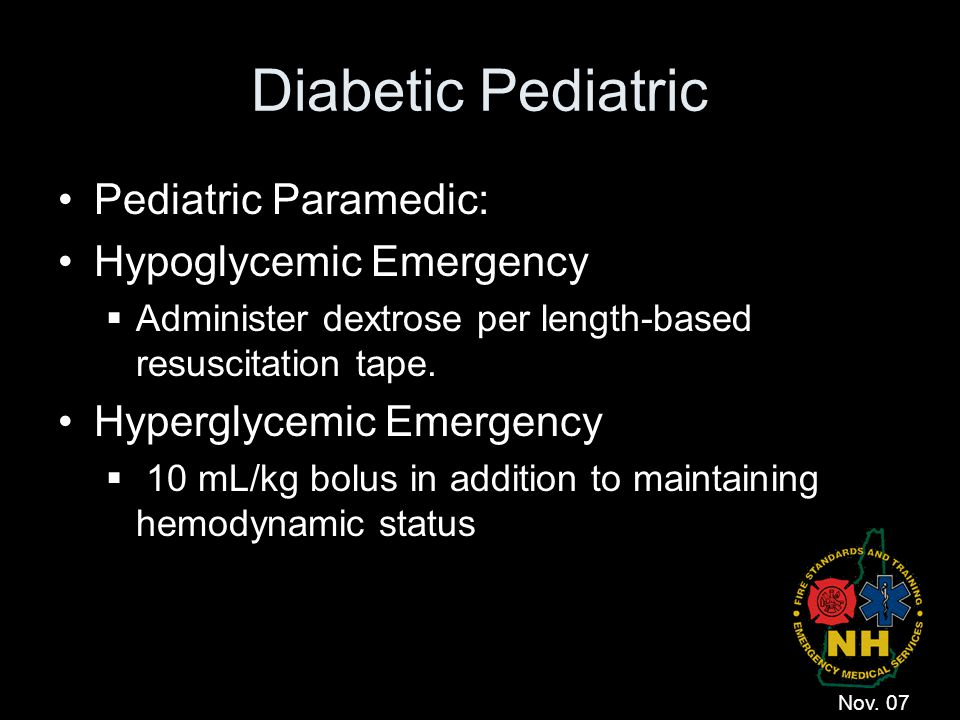 Diabetic Pediatric Pediatric Paramedic: Hypoglycemic Emergency  Administer dextrose per length-based resuscitation tape. Hyperglycemic Emergency  10