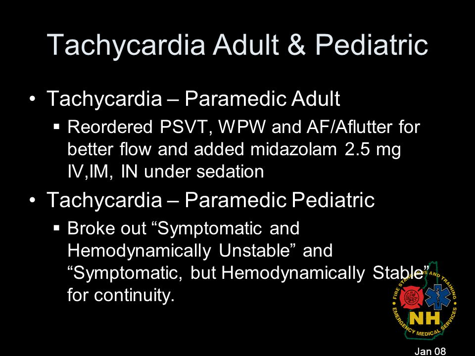Tachycardia Adult & Pediatric Tachycardia – Paramedic Adult  Reordered PSVT, WPW and AF/Aflutter for better flow and added midazolam 2.5 mg IV,IM, IN