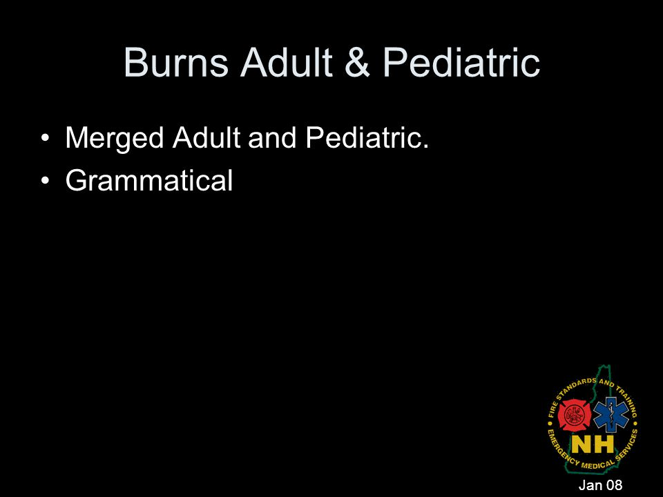 Burns Adult & Pediatric Merged Adult and Pediatric. Grammatical Jan 08