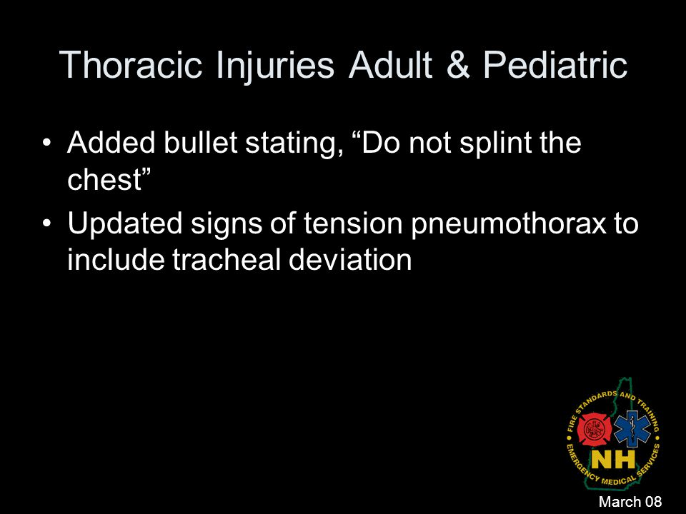 "Thoracic Injuries Adult & Pediatric Added bullet stating, ""Do not splint the chest"" Updated signs of tension pneumothorax to include tracheal deviatio"