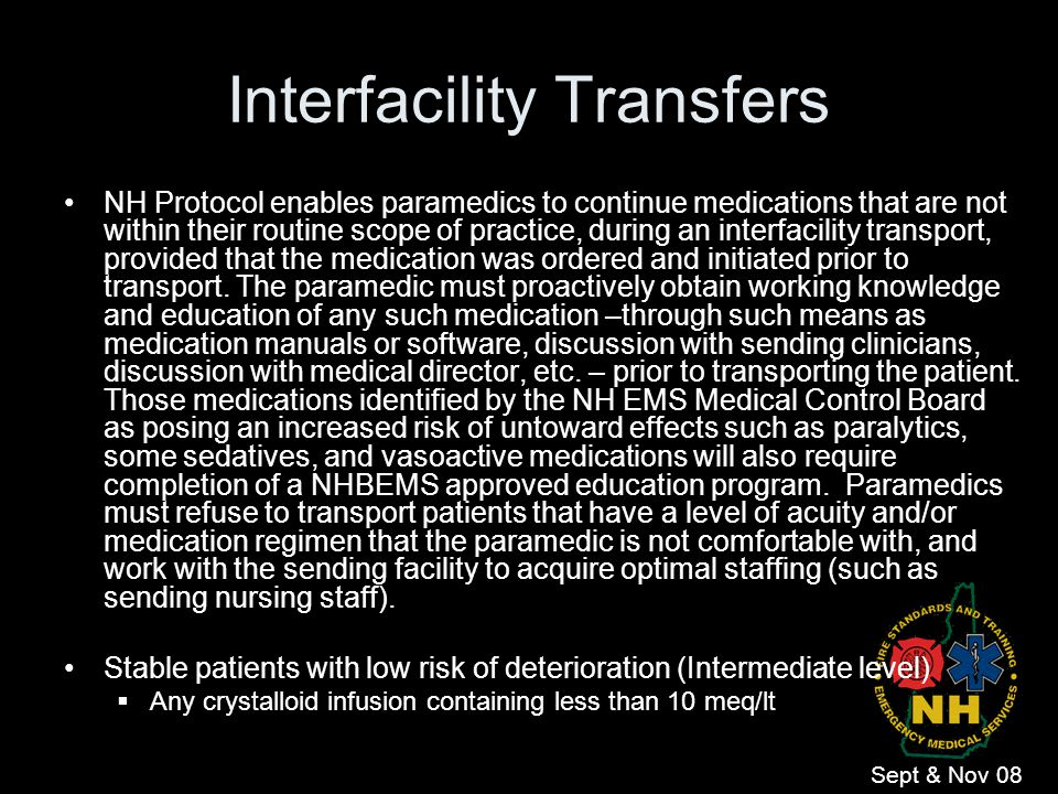 Interfacility Transfers NH Protocol enables paramedics to continue medications that are not within their routine scope of practice, during an interfac