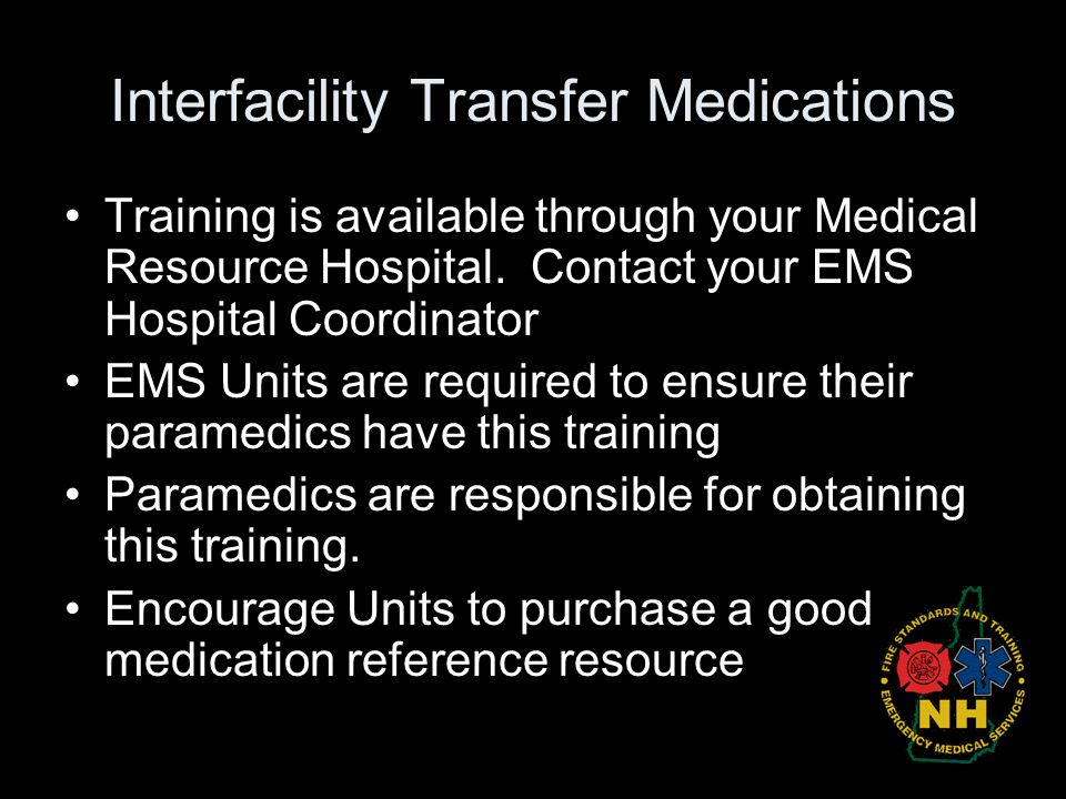Interfacility Transfer Medications Training is available through your Medical Resource Hospital. Contact your EMS Hospital Coordinator EMS Units are r