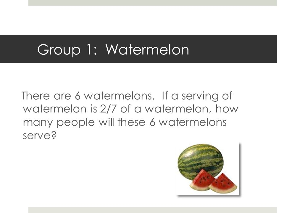 Group 1: Watermelon There are 6 watermelons.