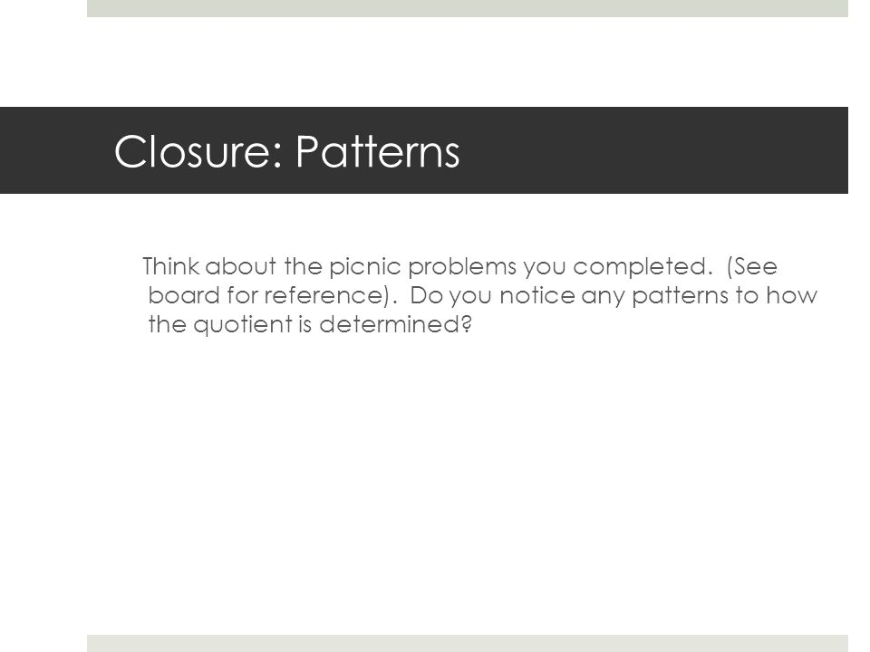 Closure: Patterns Think about the picnic problems you completed.