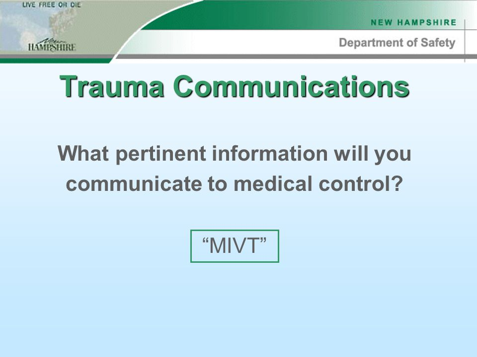 Trauma Communications What pertinent information will you communicate to medical control MIVT