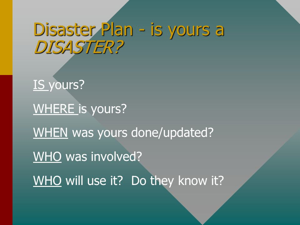 Disaster Plan - is yours a DISASTER. IS yours. WHERE is yours.