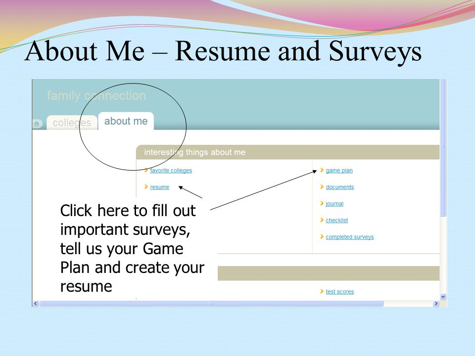 About Me – Resume and Surveys Click here to fill out important surveys, tell us your Game Plan and create your resume