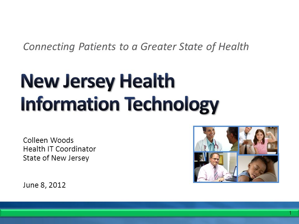1 Colleen Woods Health IT Coordinator State of New Jersey June 8, 2012 Connecting Patients to a Greater State of Health