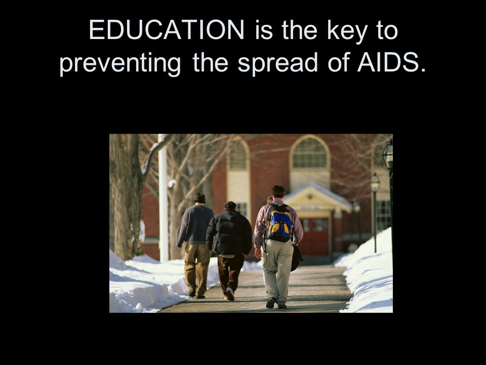 EDUCATION is the key to preventing the spread of AIDS.