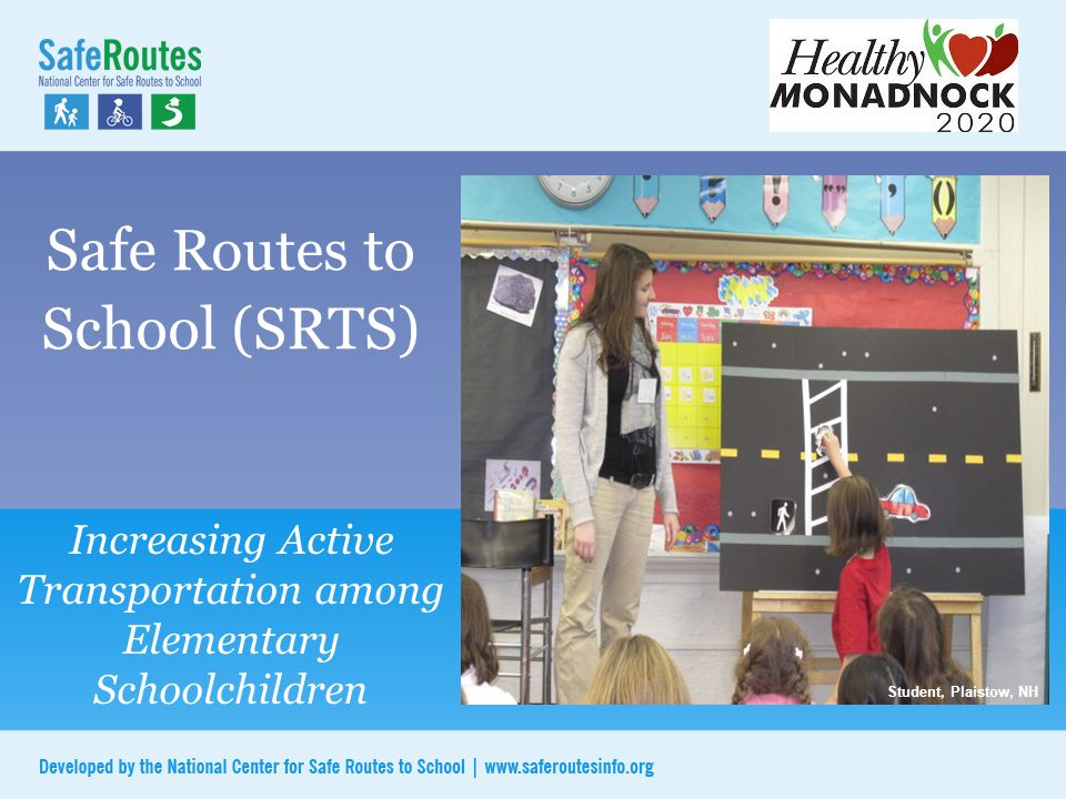 Safe Routes to School (SRTS) Increasing Active Transportation among Elementary Schoolchildren Plaistow, NH Student, Plaistow, NH