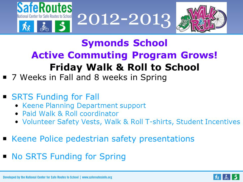 Symonds School Active Commuting Program Grows! Friday Walk & Roll to School  7 Weeks in Fall and 8 weeks in Spring  SRTS Funding for Fall Keene Plan