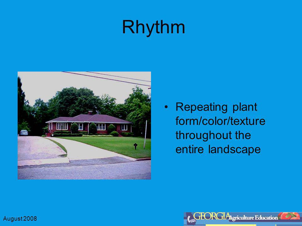 August 2008 Rhythm Landscapes have rhythm just as music has rhythm Music has a beat (count) Music has repetition of notes in the same scale Landscapes