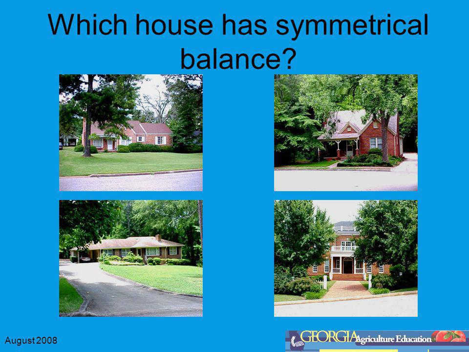 August 2008 Symmetrical Balance Mirror image Used more for formal architecture Visual weight is balanced