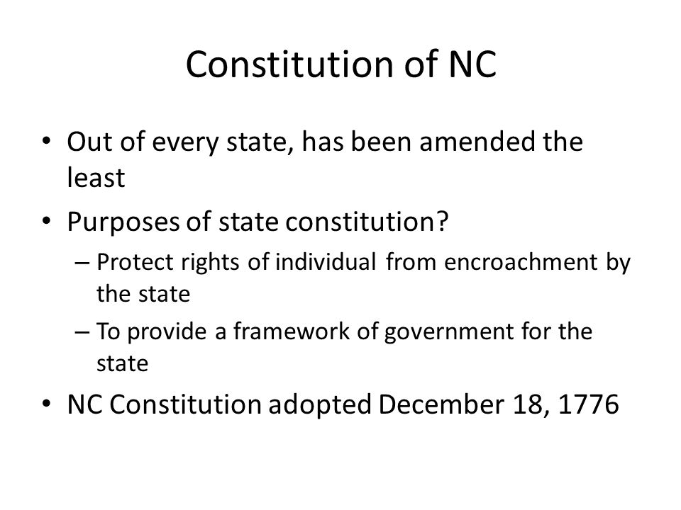 Constitution of NC Out of every state, has been amended the least Purposes of state constitution.