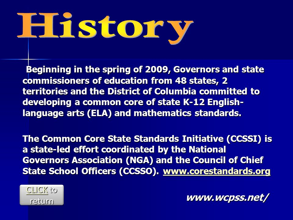 Beginning in the spring of 2009, Governors and state commissioners of education from 48 states, 2 territories and the District of Columbia committed to developing a common core of state K-12 English- language arts (ELA) and mathematics standards.