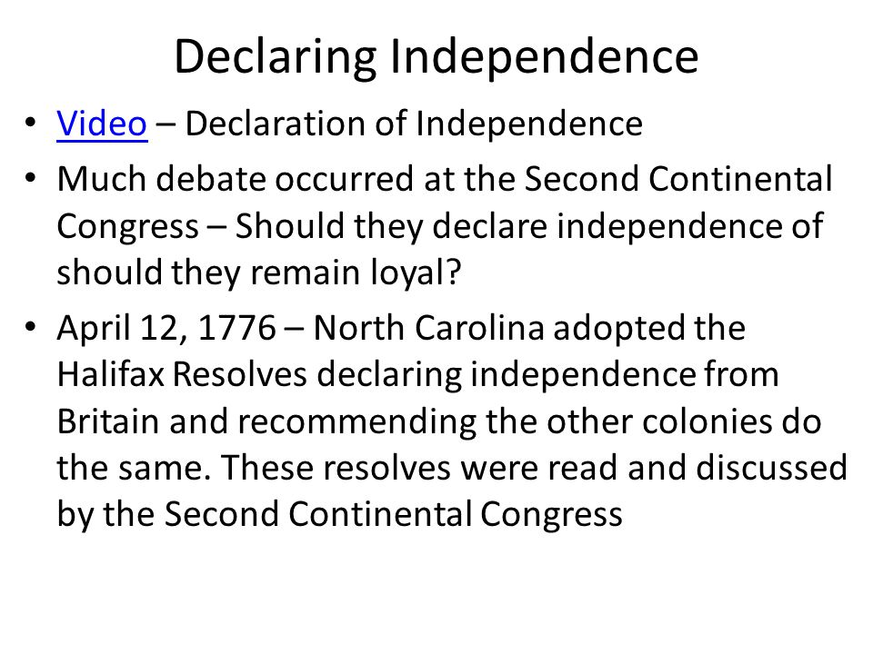 Declaring Independence Video – Declaration of Independence Video Much debate occurred at the Second Continental Congress – Should they declare independence of should they remain loyal.